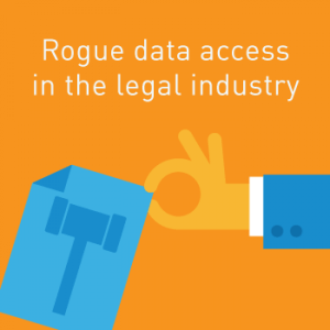 """View post: Rogue data access in the legal industry: When the """"enemy is us"""""""