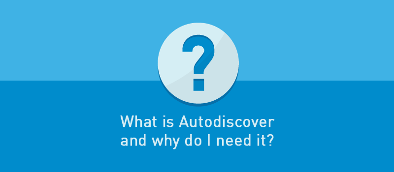 """View post: What is """"Autodiscover""""—and why do I need it?"""
