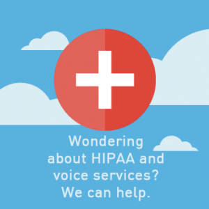 View post: Wondering about HIPAA and voice services? We can help.