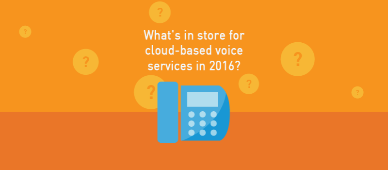 View post: What's in store for cloud-based voice services in 2016?