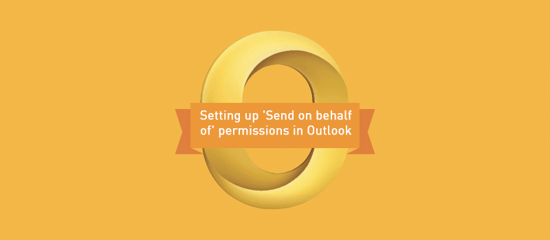 View post: How To Enable 'Send On Behalf' Permissions Using Outlook