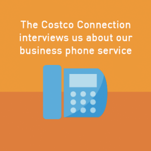 View post: The Costco Connection interviews us about our business phone service
