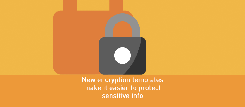View post: New email encryption templates make it easier to protect sensitive information
