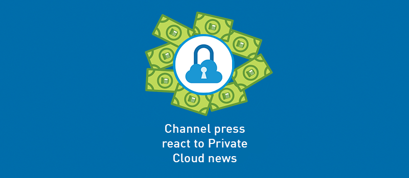 View post: Channel press react to our Private Cloud announcement