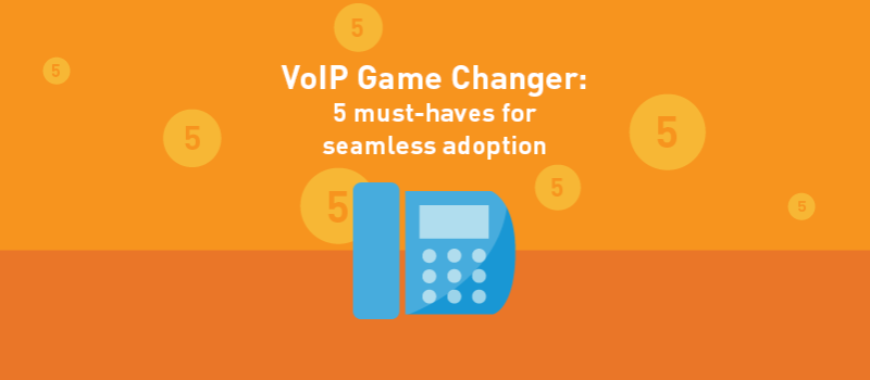 View post: VoIP Game Changer: 5 must-haves for seamless adoption