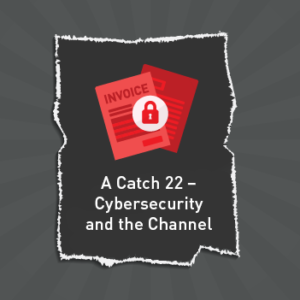 View post: A Catch 22 – Cybersecurity and the Channel