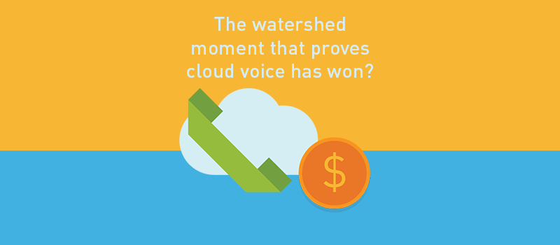 View post: The watershed moment that proves cloud voice has won?