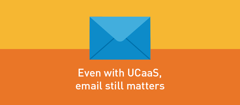 View post: Just because UCaaS is on the rise, it doesn't mean that email is on the decline