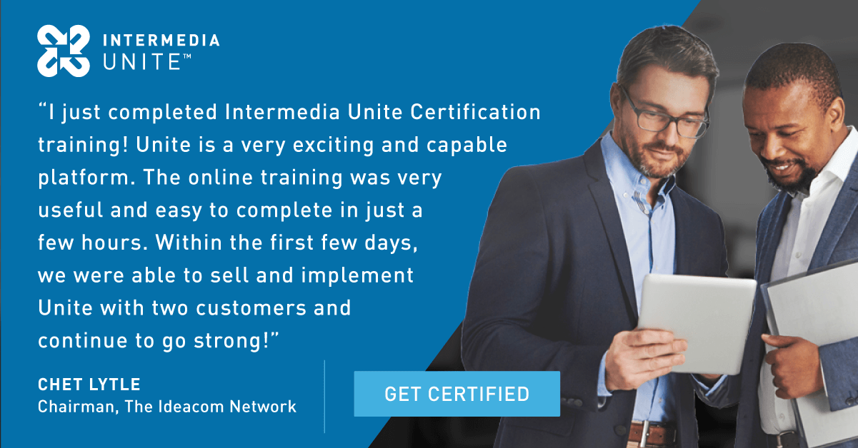 I just completed Intermedia Unite Certification training! Unite is a very exciting and capable platform. The online training was very useful and easy to complete in just a few hours. Within the first few days, we were able to sell and implement Unite with two customers and continue to go strong!